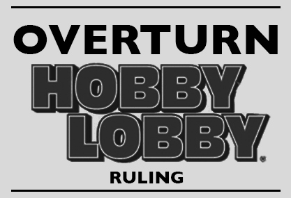 overturn_hobbylobby_ruling_now.jpg