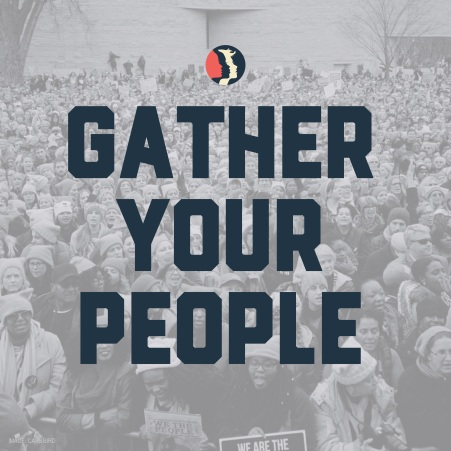 """Picture of the Women's March in DC on January 21, 2017 with the words """"Gather Your People"""" superimposed on top."""